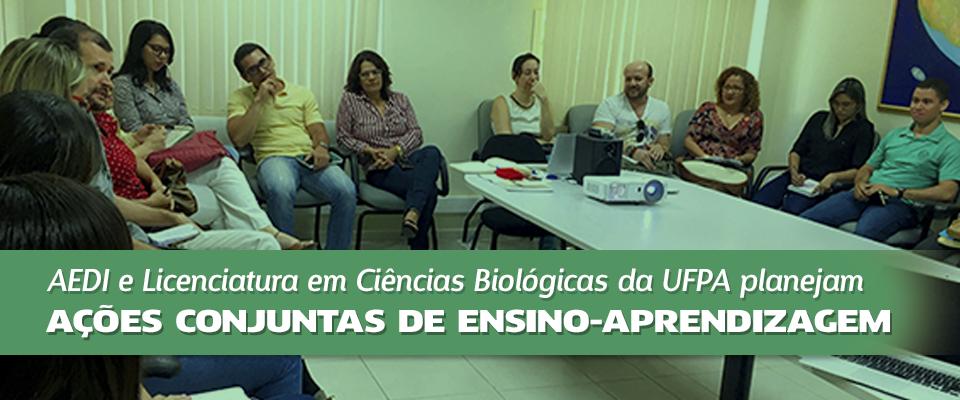 AEDI e curso de Licenciatura em Ciências Biológicas da UFPA planejam ações integradas de ensino-aprendizagem